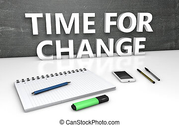 Time for Change - text concept with chalkboard, notebook, ...