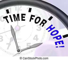 Time For Hope Message Shows Wishing And Praying