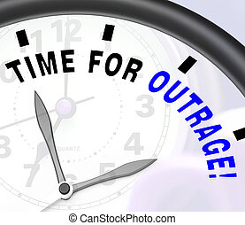Time for Outrage Message Showing Rage And Anger - Time for...
