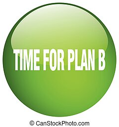time for plan b green round gel isolated push button