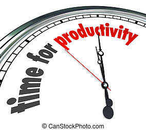 Time for Productivity Clock Efficiency Working Get Results...