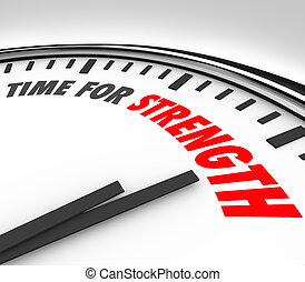 Time for Strength words on a clock face to illustrate a deadline or countdown to show your skills and abilities in a competition, challenge or show of force in a game, sports, challenge, career or other competition