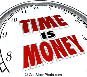 Time is Money Saying Quote Words on Clock - The saying or...