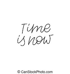 Time is now calligraphy quote lettering sign