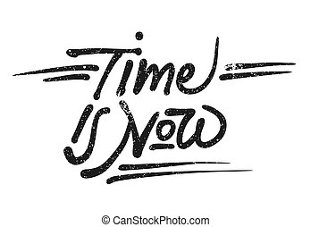 Time is now Lettering Quote