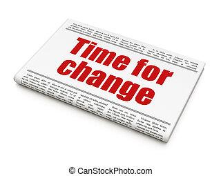 Time news concept: newspaper headline Time for Change on...