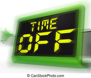 Time Off Digital Clock Shows Holiday From Work Or Study -...