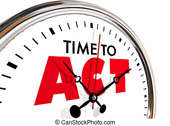 Time to Act Take Action Move Forward Clock Hands Ticking 3d Illustration