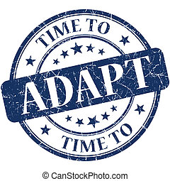 Time to adapt blue round grungy vintage isolated rubber stamp