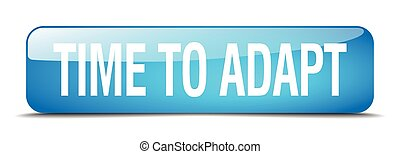 time to adapt blue square 3d realistic isolated web button