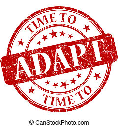 Time to adapt red round grungy vintage isolated rubber stamp