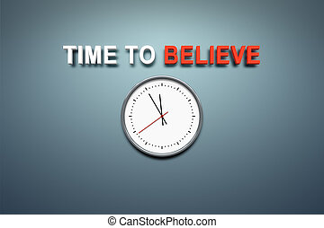 A wall with the words time to believe
