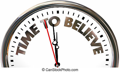 Time to Believe Have Faith Clock Words 3d Illustration