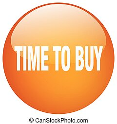 time to buy orange round gel isolated push button