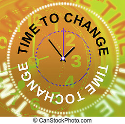 Time To Change Indicates Changed Different And Reforms -...