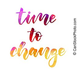 Time to change - motivational watercolor lettering