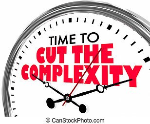 Time to Cut the Complexity Clock Words 3d Illustration