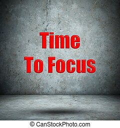 Time To Focus concrete wall