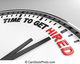 Time to get hired - Clock with words time to get hired on ...