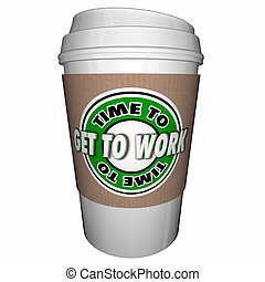 Time to Get to Work Start Job Task Coffee Cup 3d Illustration