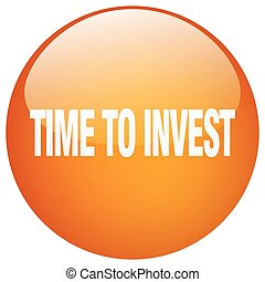 time to invest orange round gel isolated push button