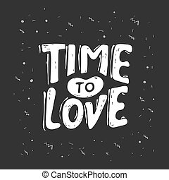 Time to love. LOVE LETTERING WORDS. FOR VALENTINE'S DAY. VECTOR TYPOGRAPHY. Romantic handwritten lettering isolated on black background. Vector illustration for posters, cards, print on t-shirts