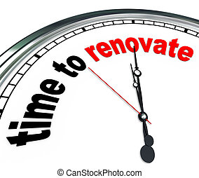 The words Time to Renovate on an ornate white clock, counting down to the moment you will rebuild or take on a reconstruction do it yourself project or as part of a renovation team