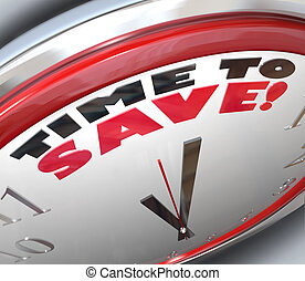 The words TIme to Save on a clock symbolizing a bargain or opportunity for money savings or financial budgeting for retirement and future wealth