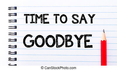 Time to Say Goodbye Text written on notebook page, red ...