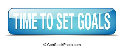 time to set goals blue square 3d realistic isolated web button