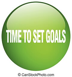 time to set goals green round gel isolated push button