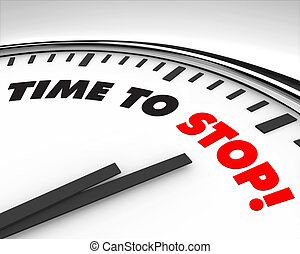 Time to Stop - Clock - White clock with words Time to Stop...