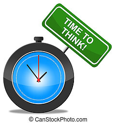Time To Think Indicates Contemplating Considering And About