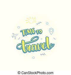 Time to travel composition with handwritten lettering. Vector illustration.