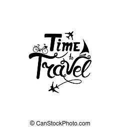 Time to travel. Hand lettering. Sailboat. Aircraft and bicycle.