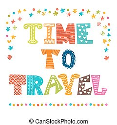 Time to travel. Inspirational quote. Hand drawn lettering ...