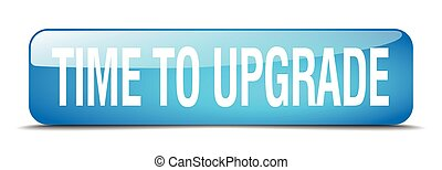 time to upgrade blue square 3d realistic isolated web button
