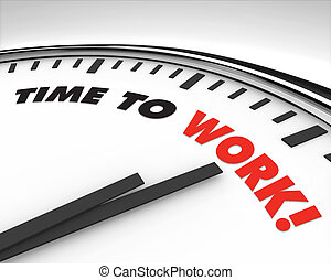 Time to Work - Clock - White clock with words Time to Work...