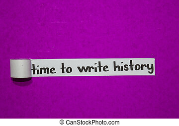 Time to write history, Inspiration, Motivation and business concept on purple torn paper