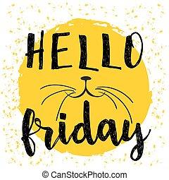 """tipográfico, desenho, cartaz, em, pretas, branca, e, yellow., """"hello, friday"""", lettering, e, modernos, caligrafia, quote., meow, gato"""