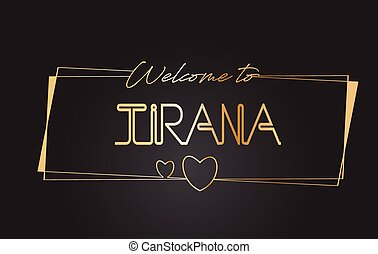 Tirana Welcome to Golden text Neon Lettering Typography Vector Illustration.