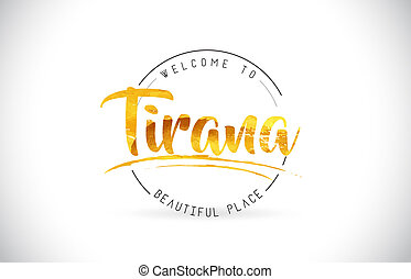Tirana Welcome To Word Text with Handwritten Font and Golden Texture Design.