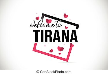 Tirana Welcome To Word Text with Handwritten Font and Red Hearts Square.