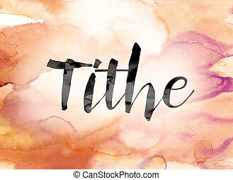"""Tithe Colorful Watercolor and Ink Word Art - The word """"Tithe..."""