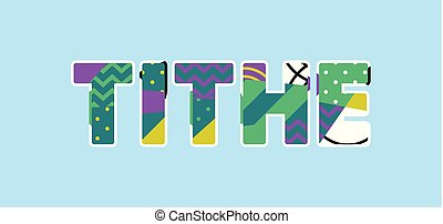 Tithe Concept Word Art Illustration - The word TITHE concept...