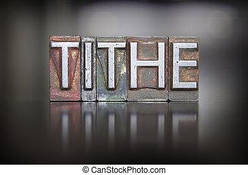 Tithe Letterpress - The word TITHE written in vintage lead...