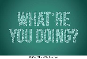 tiza, qué, usted, doing?, escritura