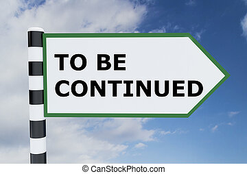 Render illustration of To be Continued title on road sign