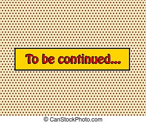 To be continued pop art comic book style frame text typography retro comics vector illustration