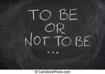 to be or not to be from Hamlet speach on a blackboard - to...